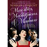 Maestros, Masterpieces and Madness: The Secret Life and Shameful Death of the Classical Record Industryby Norman Lebrecht