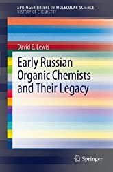 Early Russian Organic Chemists and Their Legacy (SpringerBriefs in Molecular Science / SpringerBriefs in History of Chemistry)