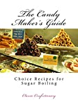 The Candy Maker's Guide: Choice Recipes for Sugar Boiling (Candy Recipes for the Professional Confectioner)
