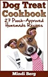 Dog Treat Cookbook: 27 Pooch-Approved Homemade Recipes