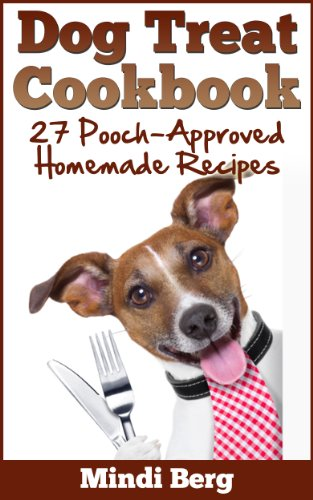 Dog Treat Cookbook: 27 Pooch-Approved Homemade Recipes by Mindi Berg