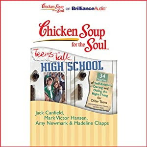 Chicken Soup for the Soul: Teens Talk High School - 34 Stories of Self-Esteem, Dating and Doing the Right Thing for Older Teens | [Jack Canfield, Mark Victor Hansen, Amy Newmark, Madeline Clapps, Nick Podehl, Kate Rudd]