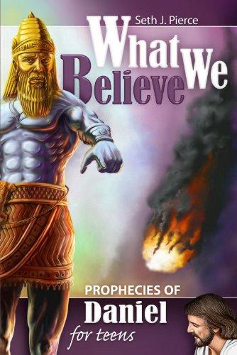 Prophecies of Daniel for Teens (What We Believe)