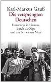 Die versprengten Deutschen: Unterwegs in Litauen, durch die Zips und am Schwarzen Meer (dtv Fortsetzungsnummer 50)