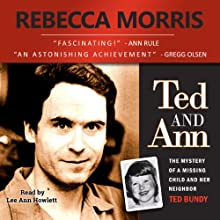 Ted and Ann: The Mystery of a Missing Child and Her Neighbor Ted Bundy | Livre audio Auteur(s) : Rebecca Morris Narrateur(s) : Lee Ann Howlett