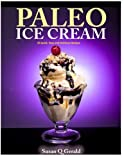 Susan Q Gerald Paleo Ice Cream: 50 Quick, Easy and Delicious Recipes