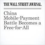 China Mobile-Payment Battle Becomes a Free-for-All | Juro Osawa