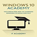Windows 10 Academy: The Stress Free Way to Learning Windows 10 Inside and Out |  IT Academy