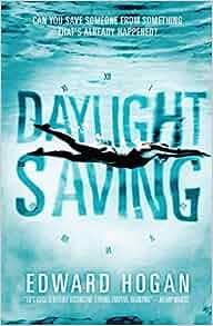 Daylight Saving: Edward Hogan: 9781406337174: Amazon.com: Books