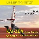 Leben im Jetzt: Kai-Zen - jeder Tag ein Schritt zur Vollkommenheit | Kurt Tepperwein