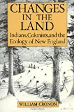 Changes in the Land Indians Colonists and the Ecology of New by William Cronon