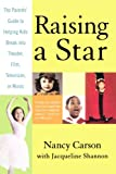 Raising a Star: The Parent's Guide to Helping Kids Break into Theater, Film, Television, or Music