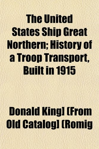 The United States Ship Great Northern; History of a Troop Transport, Built in 1915