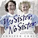 Yes Sister, No Sister: My Life as a Trainee Nurse in 1950s Yorkshire Audiobook by Jennifer Craig Narrated by Jennifer Craig