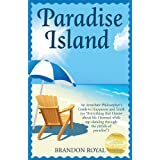 "Paradise Island: An Armchair Philosopher's Guide to Happiness and Truth (or ""Everything that I know about life I learned while tap-dancing through the pitfalls of paradise"")di Brandon Royal"