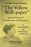 "Charlotte Perkins Gilman's ""The Yellow Wall-Paper"" And the History of Its Publication and Reception - A Critical Edition and Documentary Casebook  (The Penn State Series in the History of the Book)"
