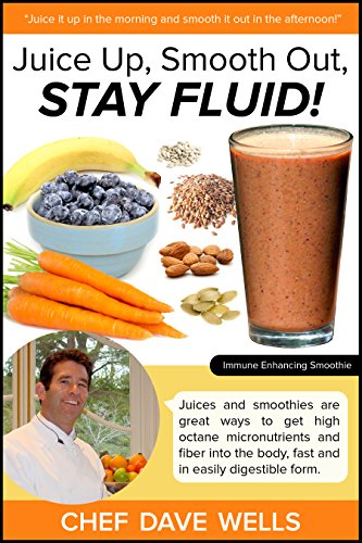 Juice Up, Smooth Out, Stay Fluid!: Juices and smoothies are great ways to get high octane micronutrients and fiber into the body, fast and in easily digestible form. by Dave Wells