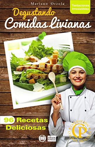 DEGUSTANDO COMIDAS LIVIANAS: 96 recetas deliciosas (Colección Cocina Práctica - Tentaciones Irresistibles nº 13)