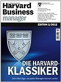 Harvard Business Manager Edition 2/2012: Die Harvard-Klassiker: Zehn Beiträge, die jeder Manager kennen sollte
