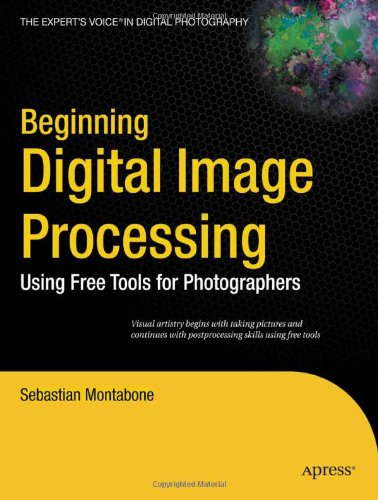 Beginning Digital Image Processing: Using Free Tools For Photographers (Expert's Voice in Digital Photography)