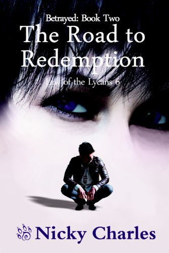 Nicky Charles - Betrayed: Book Two - The Road to Redemption (Law of the Lycans)