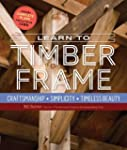 Learn to Timber Frame: Craftsmanship,...