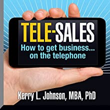 Tele-Sales: How to Get Business on the Telephone (       UNABRIDGED) by Kerry L. Johnson MBA PhD Narrated by Kerry L. Johnson MBA PhD