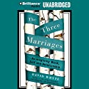 The Three Marriages: Reimagining Work, Self and Relationship (       UNABRIDGED) by David Whyte Narrated by David Whyte