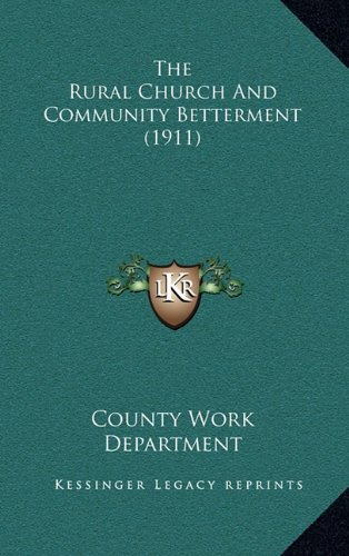 The Rural Church and Community Betterment (1911) the Rural Church and Community Betterment (1911)