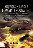 Image of SQUADRON LEADER TOMMY BROOM DFC**: The Legendary Pathfinder Mosquito Navigator