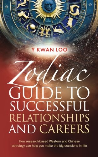 Book: Zodiac Guide to Successful Relationships and Careers - How research-based Western and Chinese astrology can help you make the big decisions in life by Y Kwan Loo