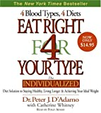 Eat Right for Your Type: 4 Blood Types, 4 Diets: the Individualized Diet Solution to Staying Healthy, Living Longer & Achieving Your Ideal Eeight