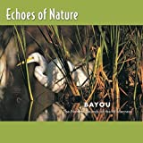 Bayou  Echoes Of Nature Series