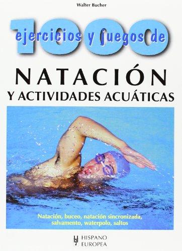 1000 EJERCICIOS Y JUEGOS DE NATACION Y ACTIVIDADES ACUATICAS