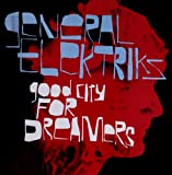 echange, troc General Elektriks - Good City For Dreamers