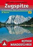 Zugspitze. Mit Ammergauer Alpen und Werdenfelser Land. 50 Touren