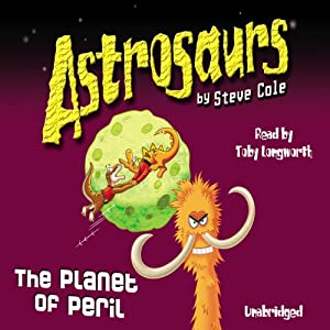 Astrosaurs: The Planet of Peril | [Steve Cole]