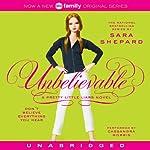 Unbelievable: Pretty Little Liars #4   Sara Shepard