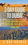 3 Day Guide to Dubai: A 72-hour Definitive Guide on What to See, Eat and Enjoy in Dubai, UAE (3 Day Travel Guides) (Volume 13)
