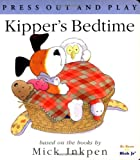 Kipper's Bedtime: [Press Out and Play] (0152024034) by Inkpen, Mick