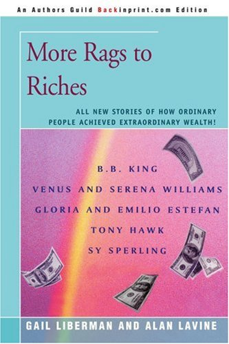More Rags to Riches: All New Stories of How Ordinary People Achieved Extraordinary Wealth!