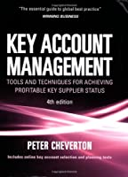 Key Account Management: Tools and Techniques for Achieving Profitable Key Supplier Status (Key Account Management: Tools & Techniques for Achieving Profitable)