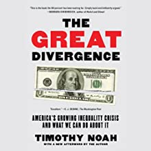 The Great Divergence: America's Growing Inequality Crisis and What We Can Do about It (       UNABRIDGED) by Timothy Noah Narrated by John Allen Nelson