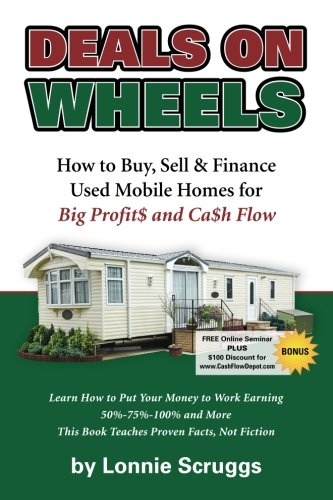 Deals on Wheels: How to Buy, Sell & finance Used Mobile Homes for Big Profits and Cash Flow Revised in 2013 (Lonnie's Ultimate Mobile Home Bootcamp) PDF