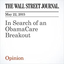 In Search of an ObamaCare Breakout (       UNABRIDGED) by The Wall Street Journal Narrated by Ken Borgers