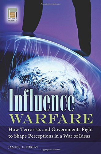 Influence Warfare: How Terrorists and Governments Fight to Shape Perceptions in a War of Ideas (Praeger Security Interna