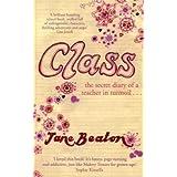 Class: The secret diary of a teacher in turmoilby Jane Beaton