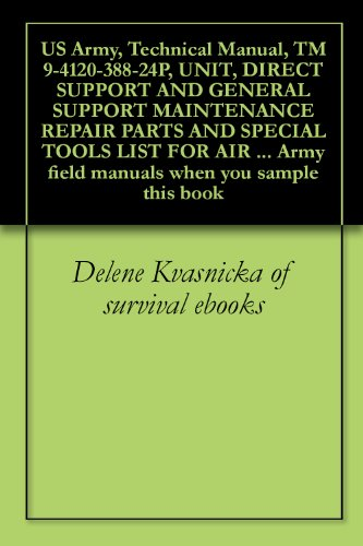 US Army, Technical Manual, TM 9-4120-388-24P, UNIT, DIRECT SUPPORT AND GENERAL SUPPORT MAINTENANCE REPAIR PARTS AND SPECIAL TOOLS LIST FOR AIR CONDITIONER, ... field manuals when you sample this book (General Air Conditioner 18 Unit compare prices)