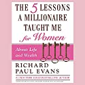 The Five Lessons a Millionaire Taught Me for Women: About Life and Wealth (       UNABRIDGED) by Richard Paul Evans Narrated by Richard Paul Evans