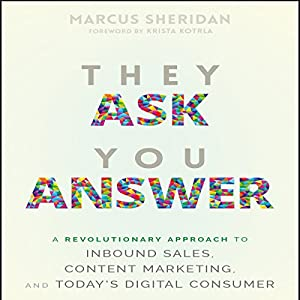 They Ask You Answer: A Revolutionary Approach to Inbound Sales, Content Marketing, and Today's Digital Consumer Hörbuch von Marcus Sheridan Gesprochen von: Paul Boehmer